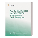 2016 Optum ICD-10-CM Clinical Documentation Improvement Desk Reference AVAILABLE: DECEMBER 2015